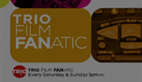 Trio Film Fanatic